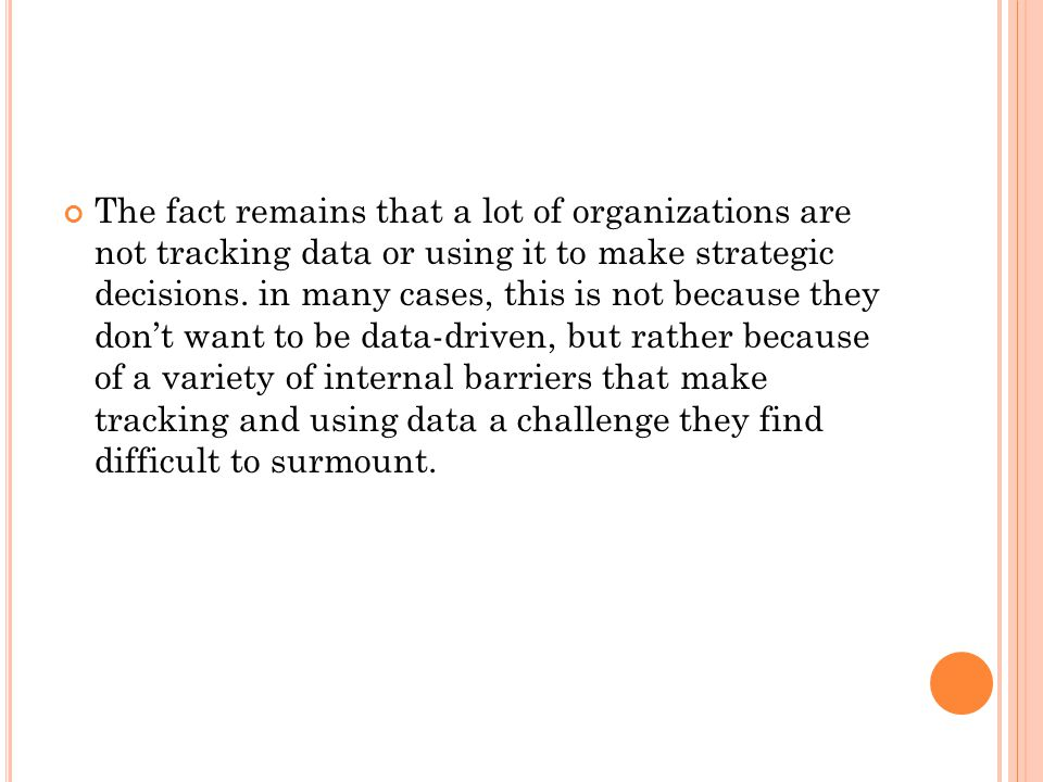 The fact remains that a lot of organizations are not tracking data or using it to make strategic decisions.