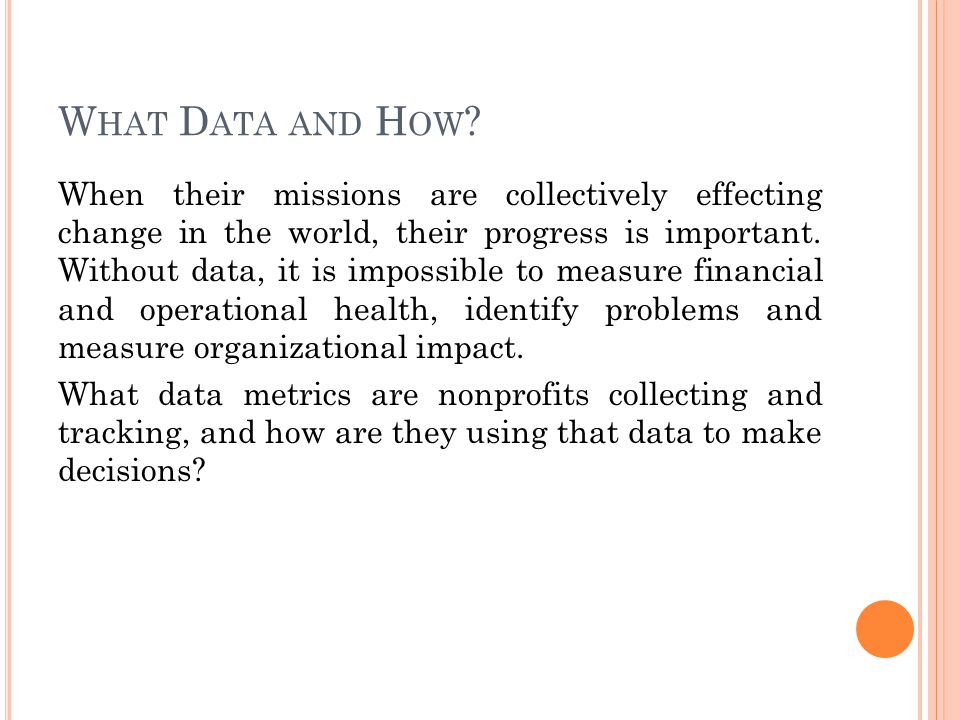 EXAMPLES OF EXTERNAL DATA most examples of external data we heard in our focus group were used in tracking program outcomes.