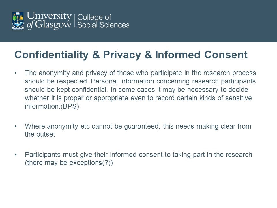 Confidentiality & Privacy & Informed Consent The anonymity and privacy of those who participate in the research process should be respected.