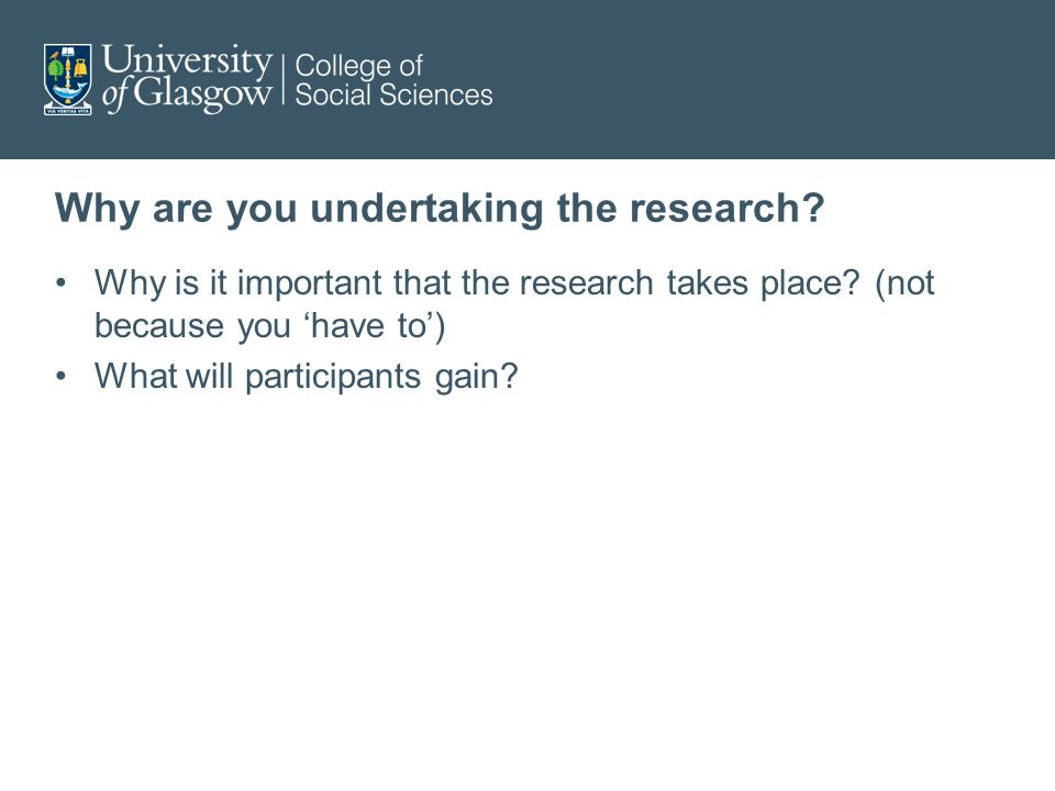 Why are you undertaking the research. Why is it important that the research takes place.