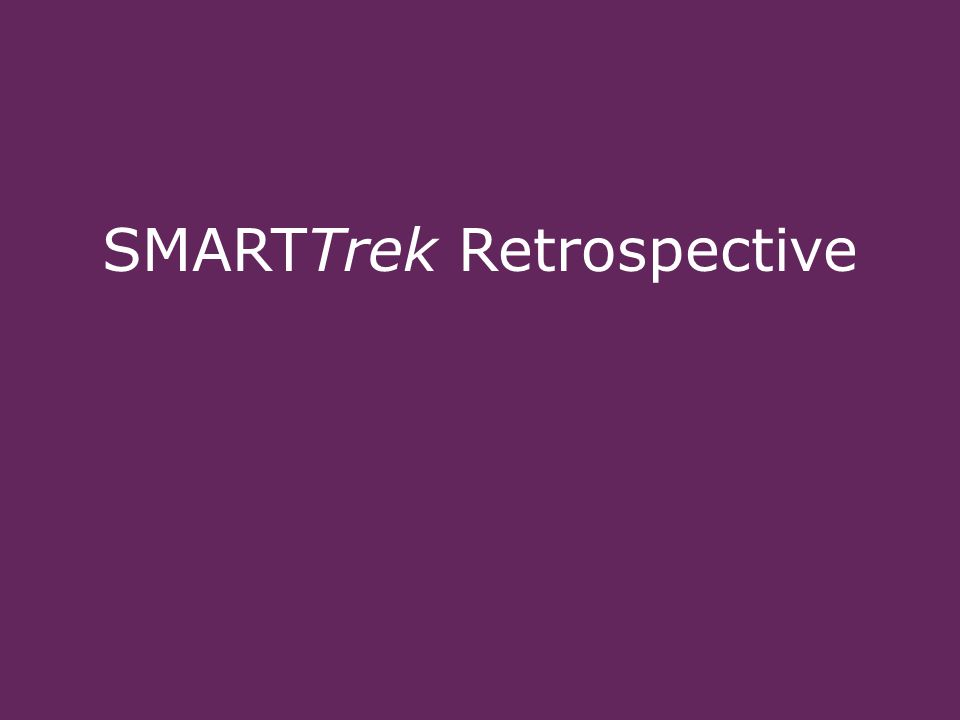 © AAA Club Partners - Proprietary and Confidential – Internal Use Only 1 SMARTTrek Retrospective