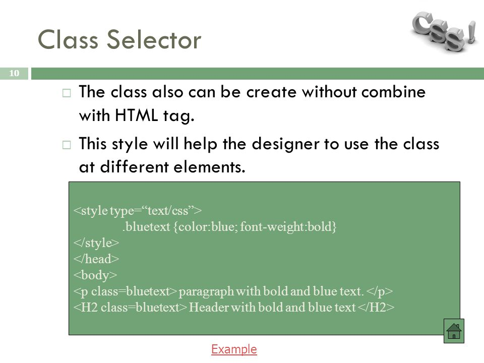 Class Selector 10  The class also can be create without combine with HTML tag.
