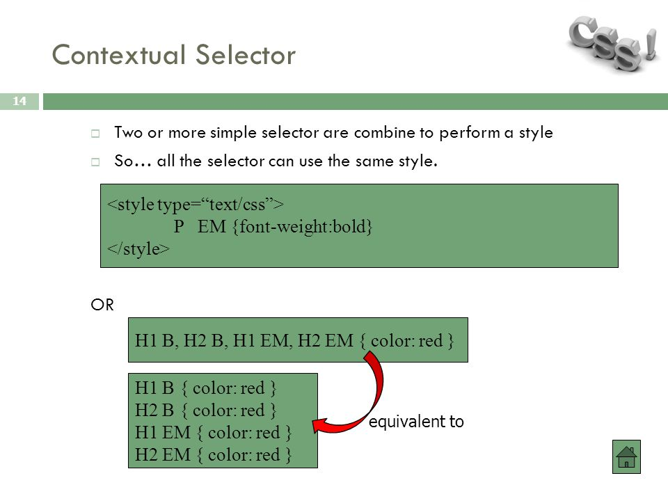 Contextual Selector 14  Two or more simple selector are combine to perform a style  So… all the selector can use the same style. OR P EM {font-weigh