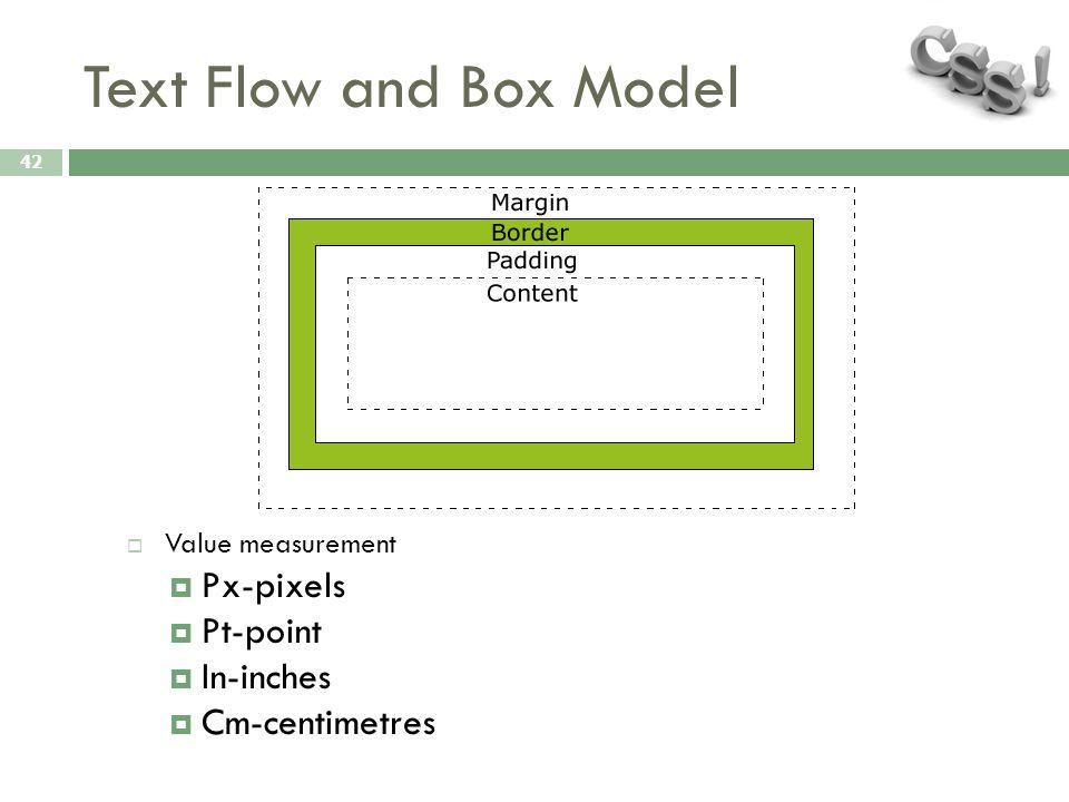 Text Flow and Box Model 42  Value measurement  Px-pixels  Pt-point  In-inches  Cm-centimetres