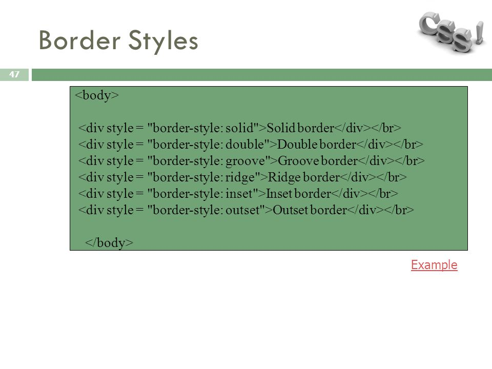 Border Styles 47 Solid border Double border Groove border Ridge border Inset border Outset border Example