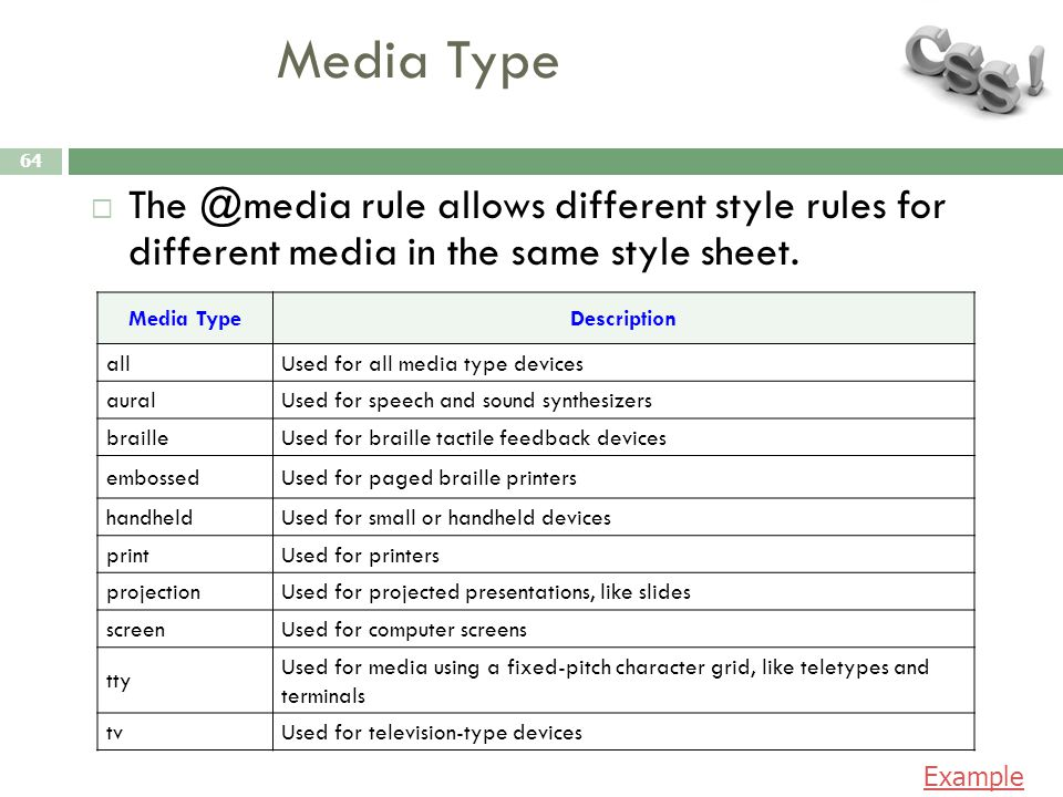Media Type 64  The @media rule allows different style rules for different media in the same style sheet.