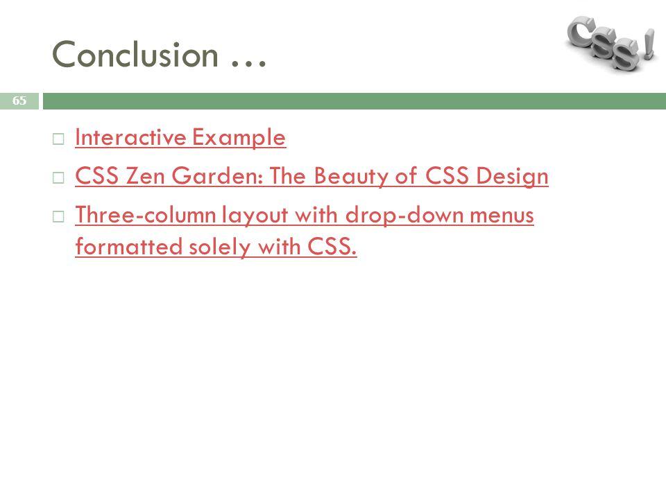 Conclusion … 65  Interactive Example Interactive Example  CSS Zen Garden: The Beauty of CSS Design CSS Zen Garden: The Beauty of CSS Design  Three-