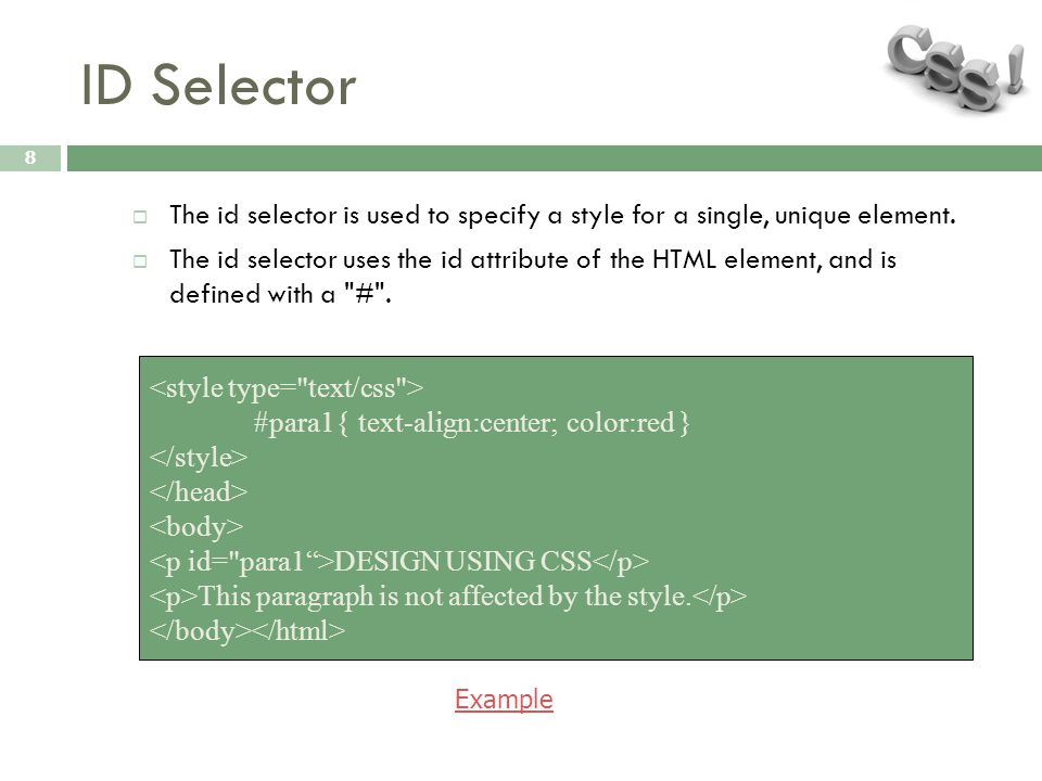 ID Selector 8  The id selector is used to specify a style for a single, unique element.  The id selector uses the id attribute of the HTML element,