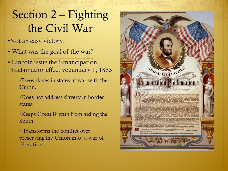 Section 2 – Fighting the Civil War Not an easy victory. What was the goal of the war? Lincoln issue the Emancipation Proclamation effective January 1,