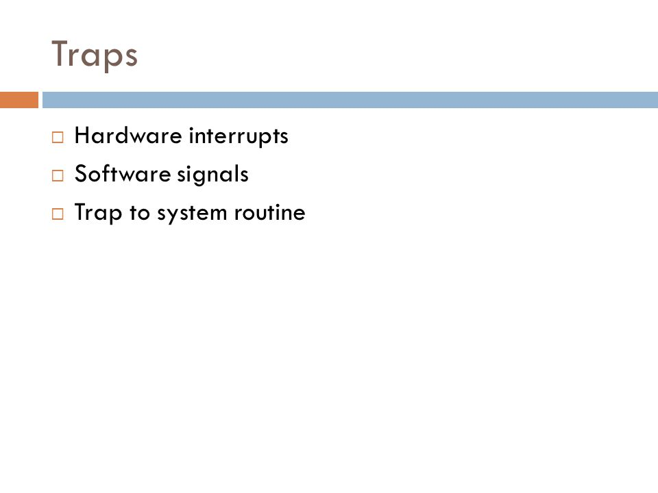 Traps  Hardware interrupts  Software signals  Trap to system routine
