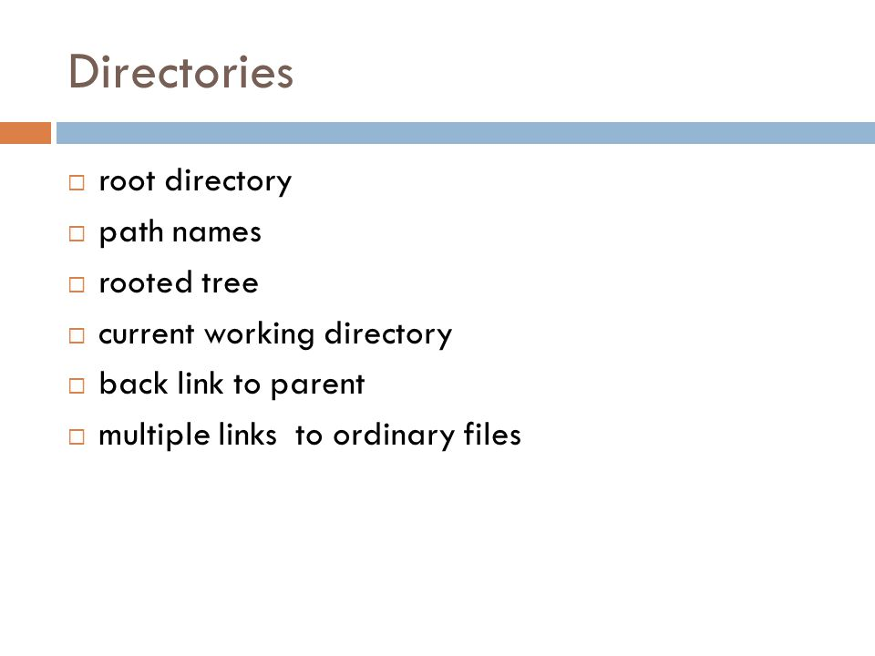 Directories  root directory  path names  rooted tree  current working directory  back link to parent  multiple links to ordinary files