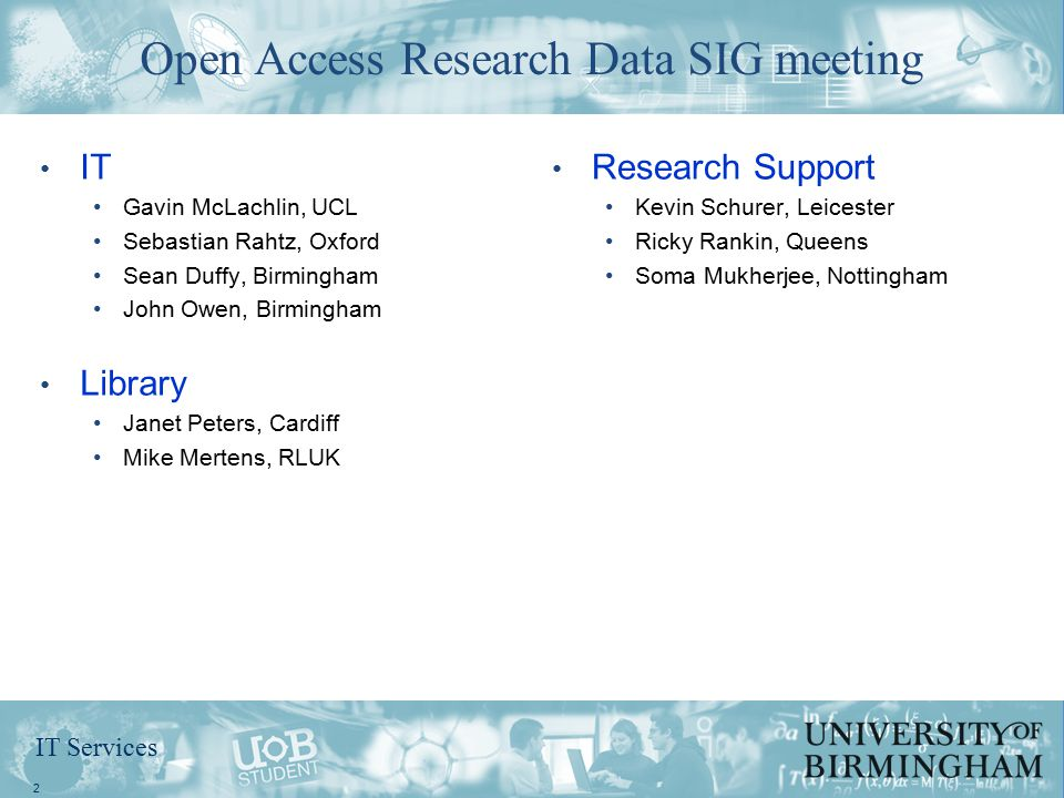 IT Services IT Gavin McLachlin, UCL Sebastian Rahtz, Oxford Sean Duffy, Birmingham John Owen, Birmingham Library Janet Peters, Cardiff Mike Mertens, R