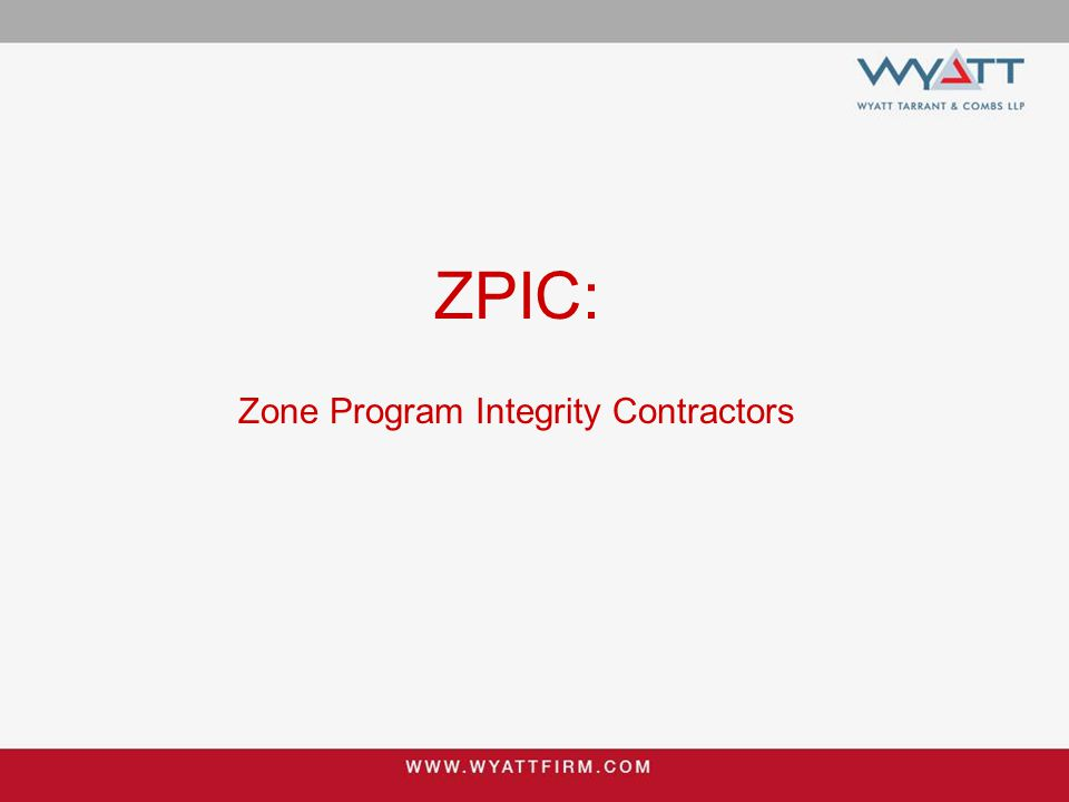 Zone Program Integrity Contractor (ZPIC) Formerly known as Program Safeguard Contractor Contract with CMS to perform medical review and auditing Can utilize data mining and may take referrals from RACs or law enforcement Can use statistical sampling and extrapolation techniques