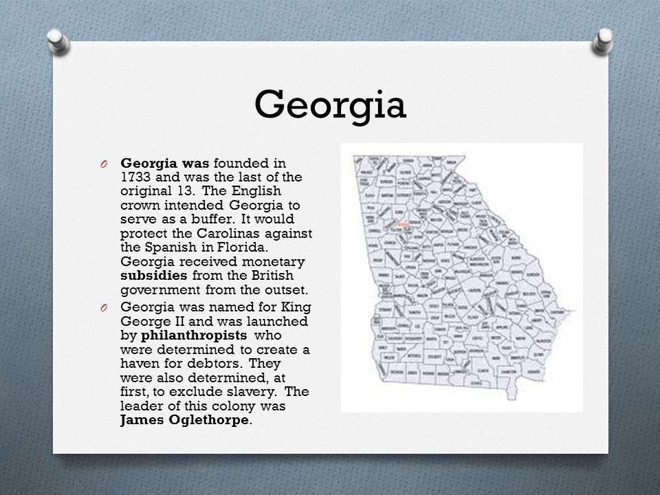 Georgia O Georgia was founded in 1733 and was the last of the original 13.