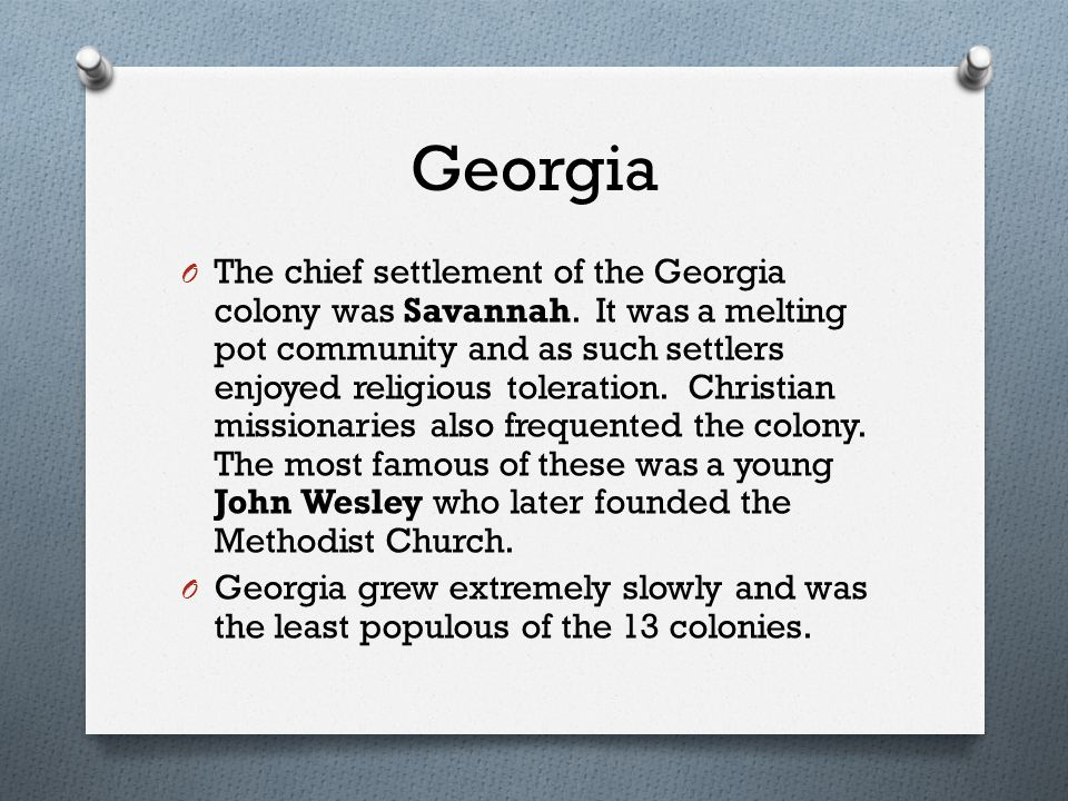 Georgia O The chief settlement of the Georgia colony was Savannah.
