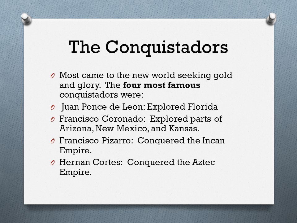 The Conquistadors O Most came to the new world seeking gold and glory.