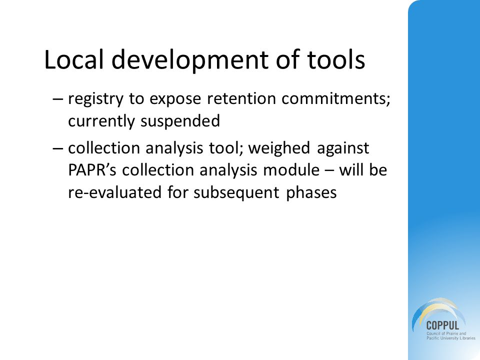 Local development of tools – registry to expose retention commitments; currently suspended – collection analysis tool; weighed against PAPR's collection analysis module – will be re-evaluated for subsequent phases