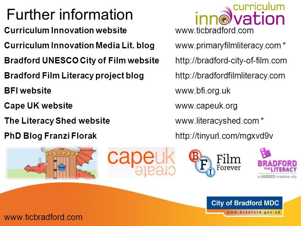 Curriculum Innovation websitewww.ticbradford.com Curriculum Innovation Media Lit. blogwww.primaryfilmliteracy.com * Bradford UNESCO City of Film websi