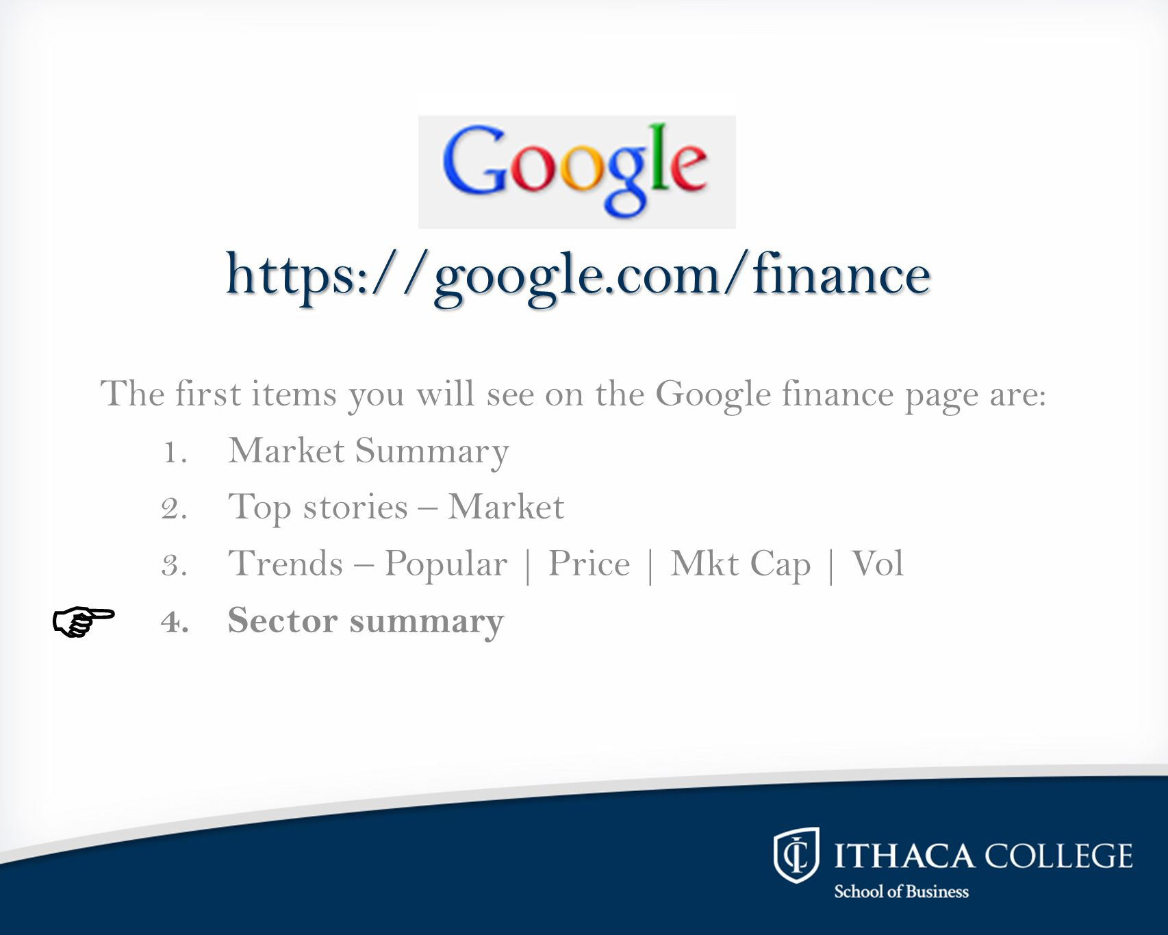https://google.com/finance The first items you will see on the Google finance page are: 1.Market Summary 2.Top stories – Market 3.Trends – Popular | P
