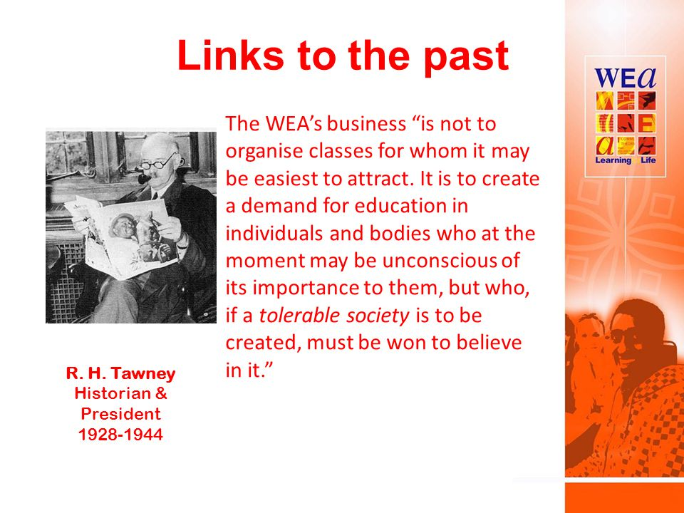 Links to the past The WEA's business is not to organise classes for whom it may be easiest to attract.