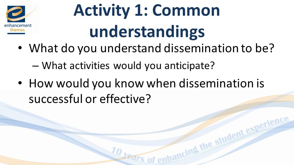 Activity 1: Common understandings What do you understand dissemination to be.