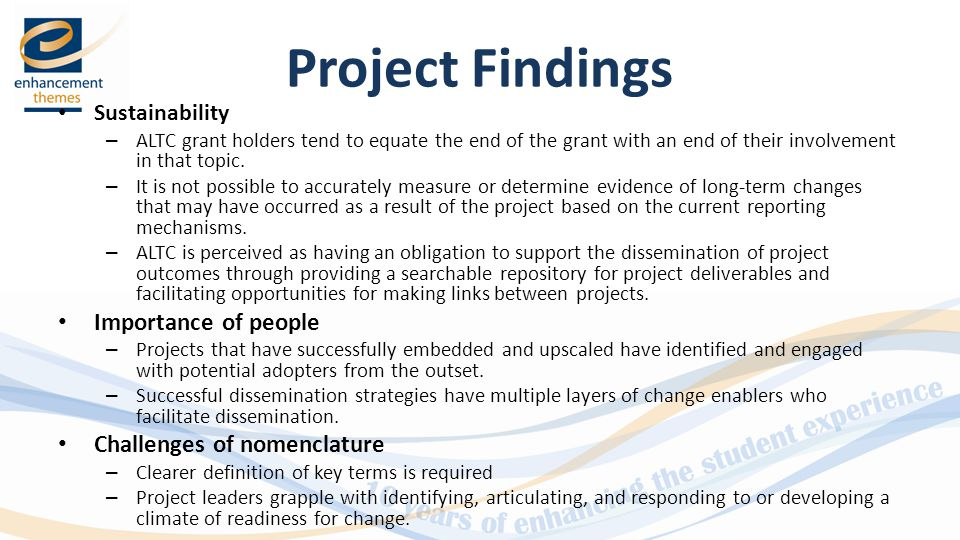 Project Findings Sustainability – ALTC grant holders tend to equate the end of the grant with an end of their involvement in that topic.