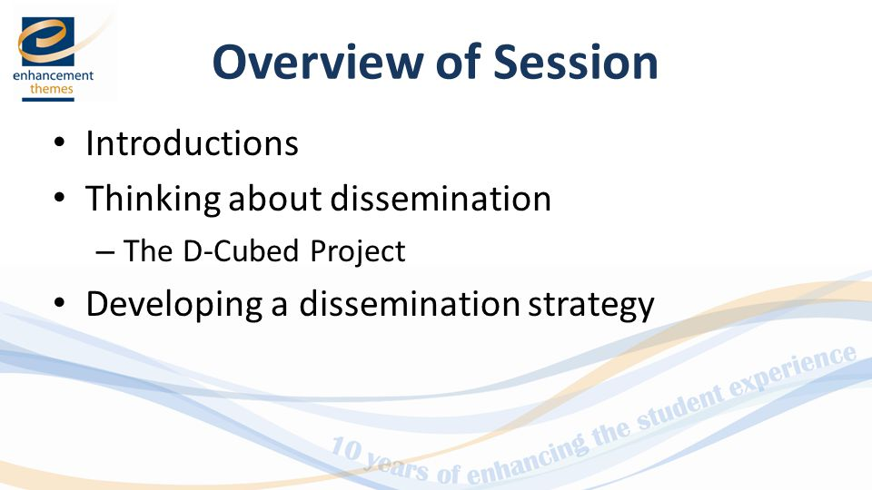 Overview of Session Introductions Thinking about dissemination – The D-Cubed Project Developing a dissemination strategy