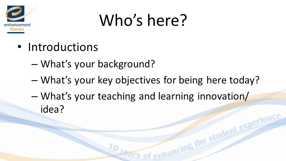 Who's here. Introductions – What's your background.