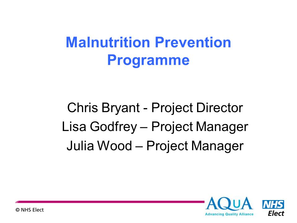 Malnutrition Prevention Programme Chris Bryant - Project Director Lisa Godfrey – Project Manager Julia Wood – Project Manager
