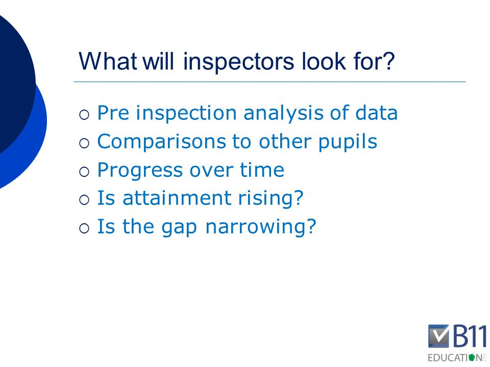 Inspection strategies  Tracking a class or group of pupils  Meeting with a range of stakeholders  Examining the impact of leaders  Other considerations