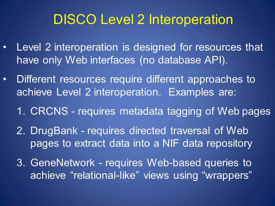 DISCO Level 2 Interoperation Level 2 interoperation is designed for resources that have only Web interfaces (no database API).