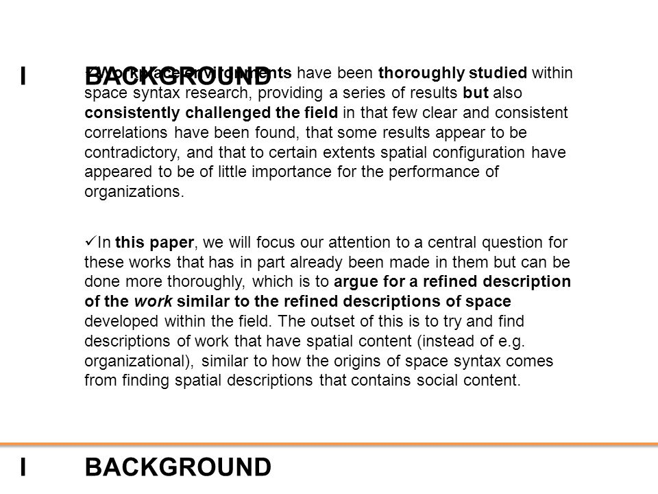 IBACKGROUND I Workplace environments have been thoroughly studied within space syntax research, providing a series of results but also consistently ch