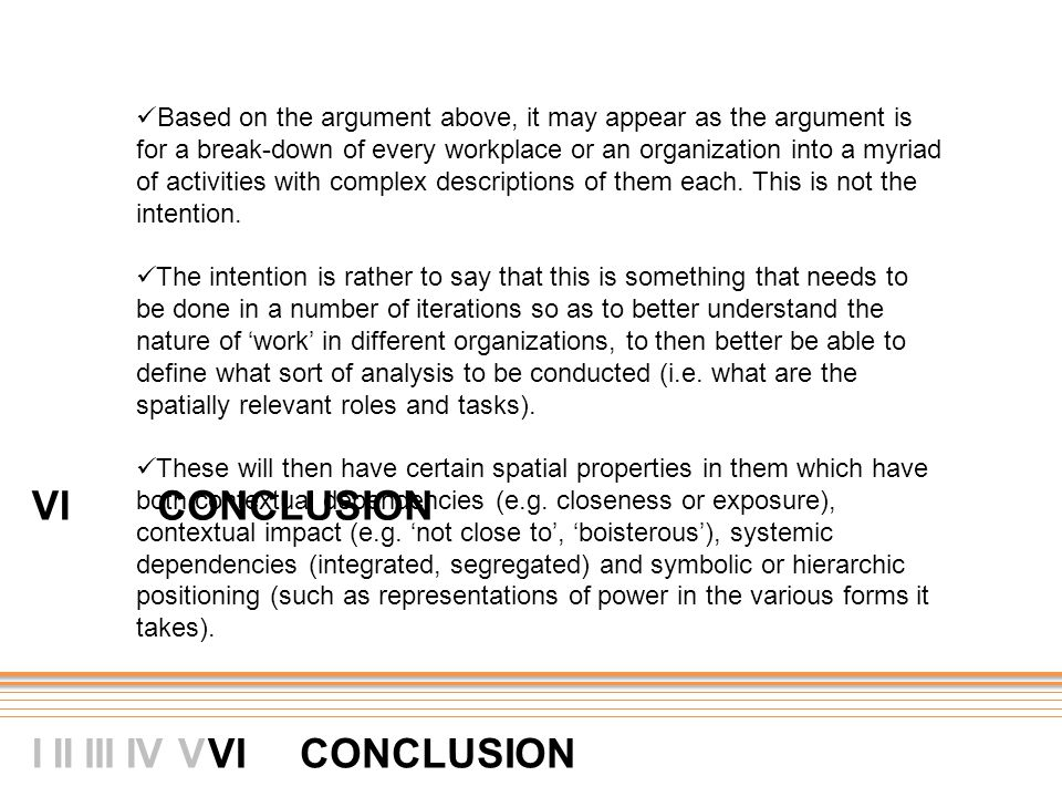 VI CONCLUSION V III IIIIV VI Based on the argument above, it may appear as the argument is for a break-down of every workplace or an organization into