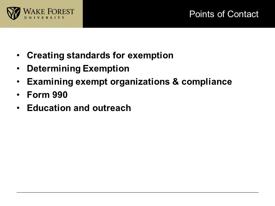 Points of Contact Creating standards for exemption Determining Exemption Examining exempt organizations & compliance Form 990 Education and outreach