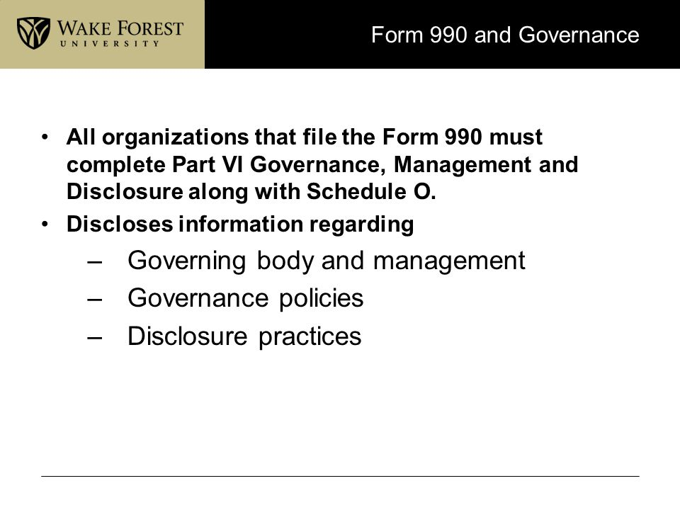 Form 990 and Governance All organizations that file the Form 990 must complete Part VI Governance, Management and Disclosure along with Schedule O. Di