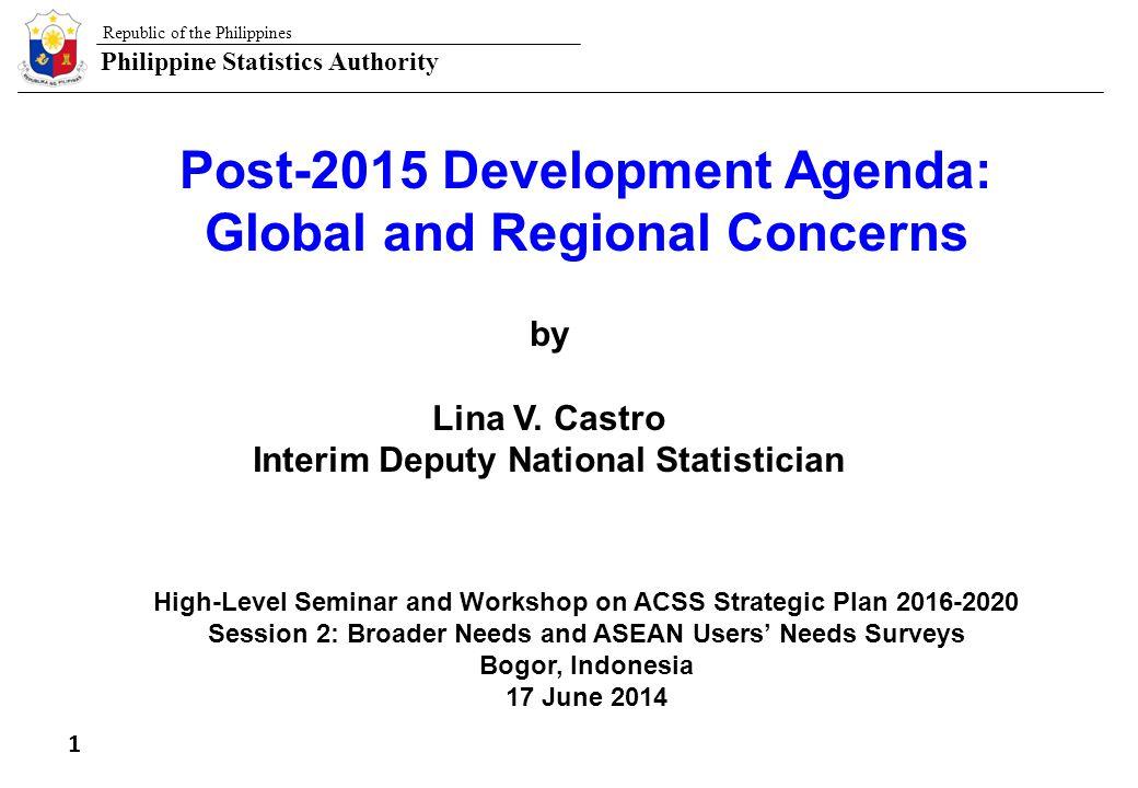Republic of the Philippines Philippine Statistics Authority 32 High-Level Seminar and Workshop on ACSS Strategic Plan 2016-202 LVC/Bogor, Indonesia, 17 June 2014 VI.
