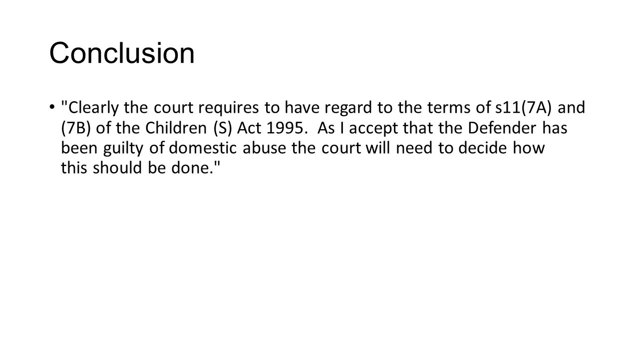 Conclusion Clearly the court requires to have regard to the terms of s11(7A) and (7B) of the Children (S) Act 1995.