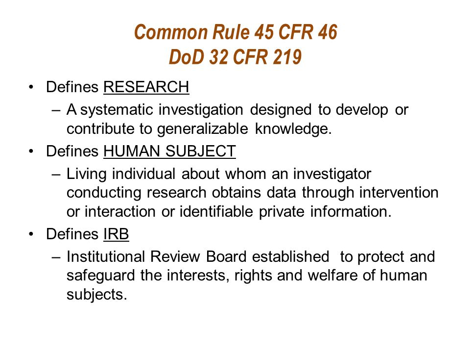 Common Rule 45 CFR 46 DoD 32 CFR 219 Defines RESEARCH –A systematic investigation designed to develop or contribute to generalizable knowledge. Define