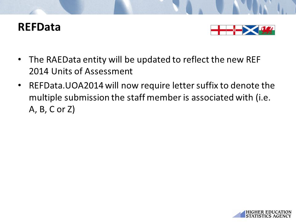 REFData The RAEData entity will be updated to reflect the new REF 2014 Units of Assessment REFData.UOA2014 will now require letter suffix to denote the multiple submission the staff member is associated with (i.e.