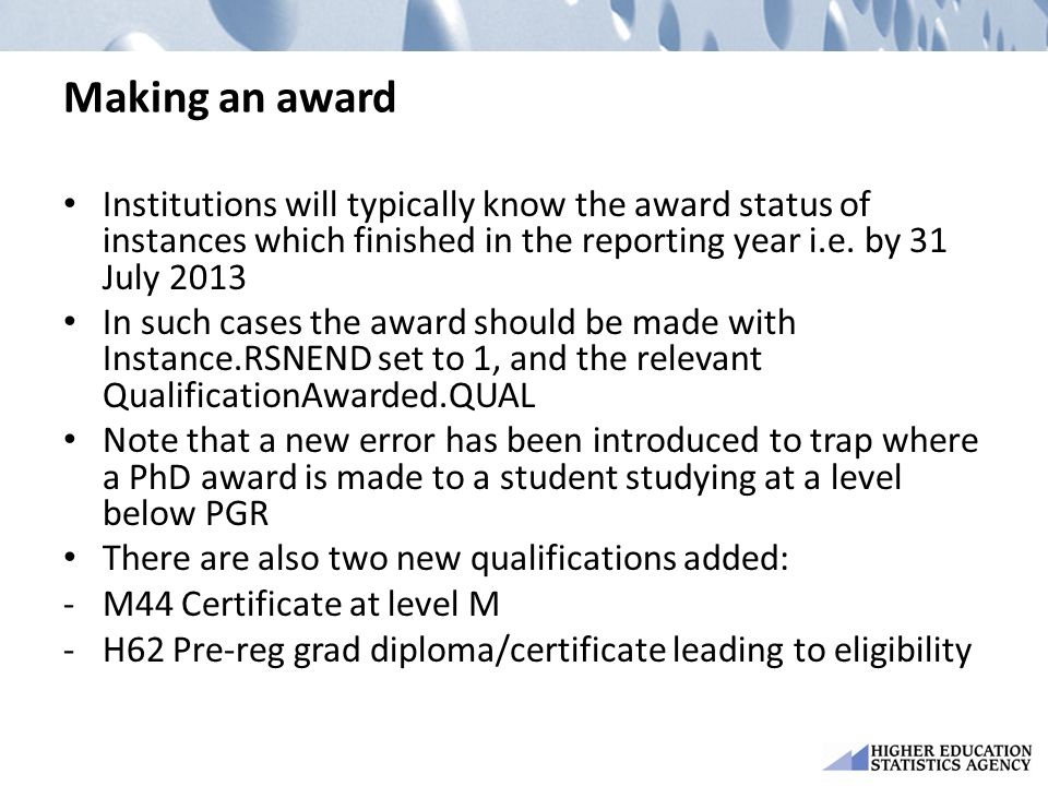 Making an award Institutions will typically know the award status of instances which finished in the reporting year i.e.