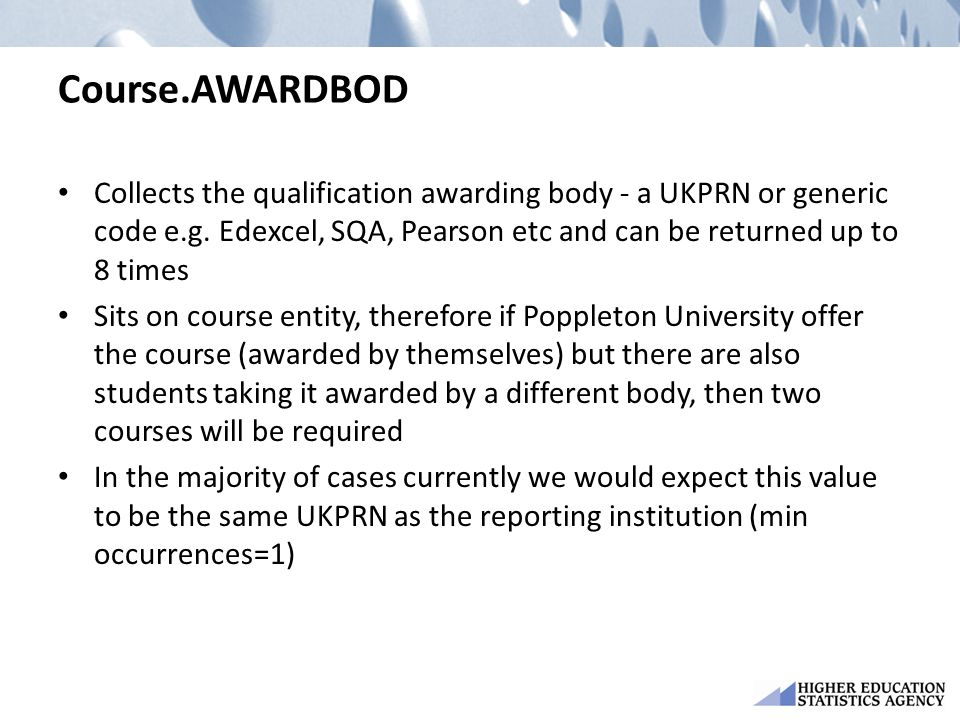 Course.AWARDBOD Collects the qualification awarding body - a UKPRN or generic code e.g.