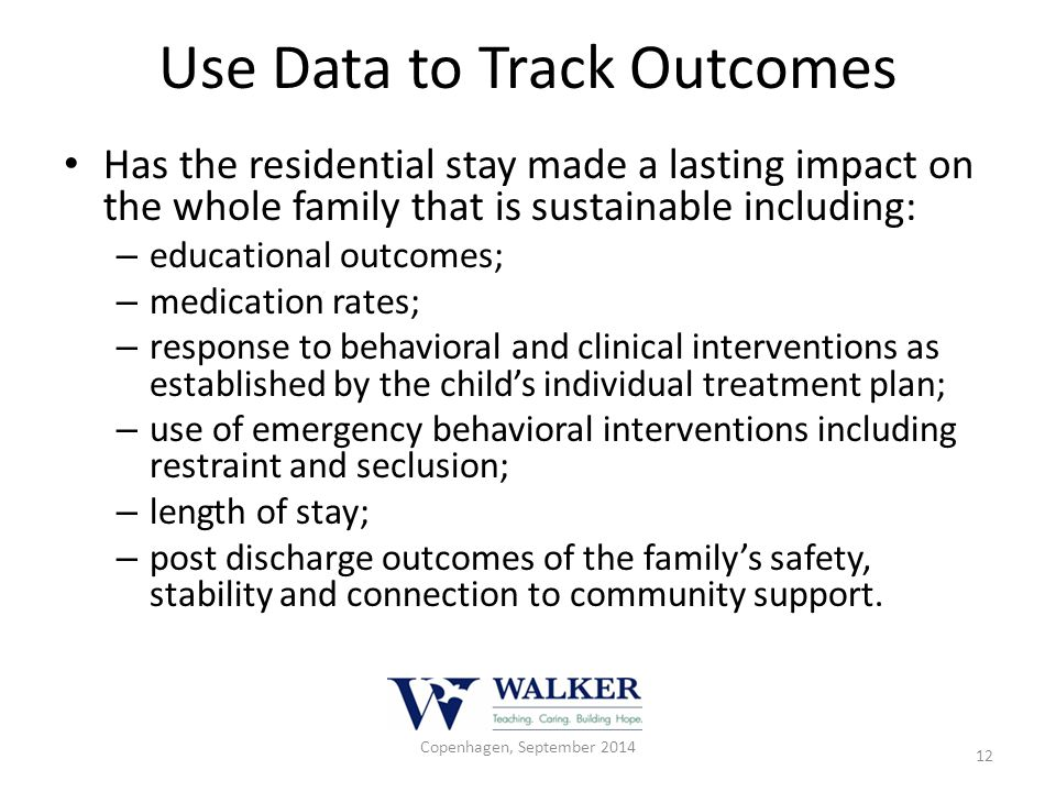 Use Data to Track Outcomes Has the residential stay made a lasting impact on the whole family that is sustainable including: – educational outcomes; –