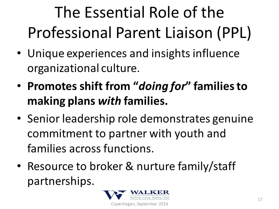 "The Essential Role of the Professional Parent Liaison (PPL) Unique experiences and insights influence organizational culture. Promotes shift from ""doi"