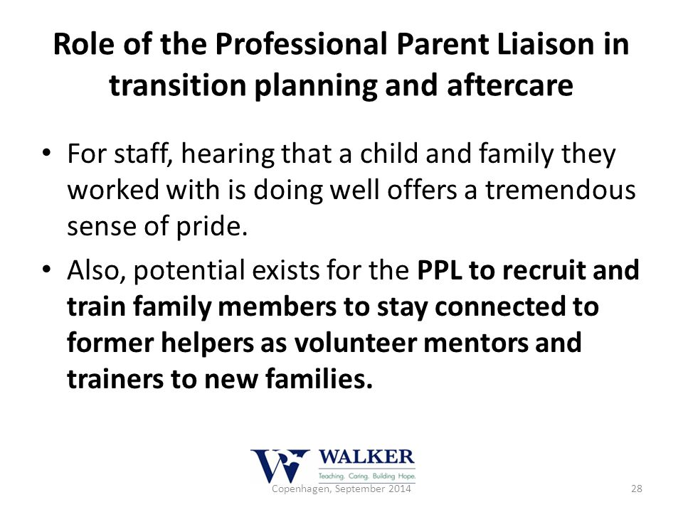 Role of the Professional Parent Liaison in transition planning and aftercare For staff, hearing that a child and family they worked with is doing well