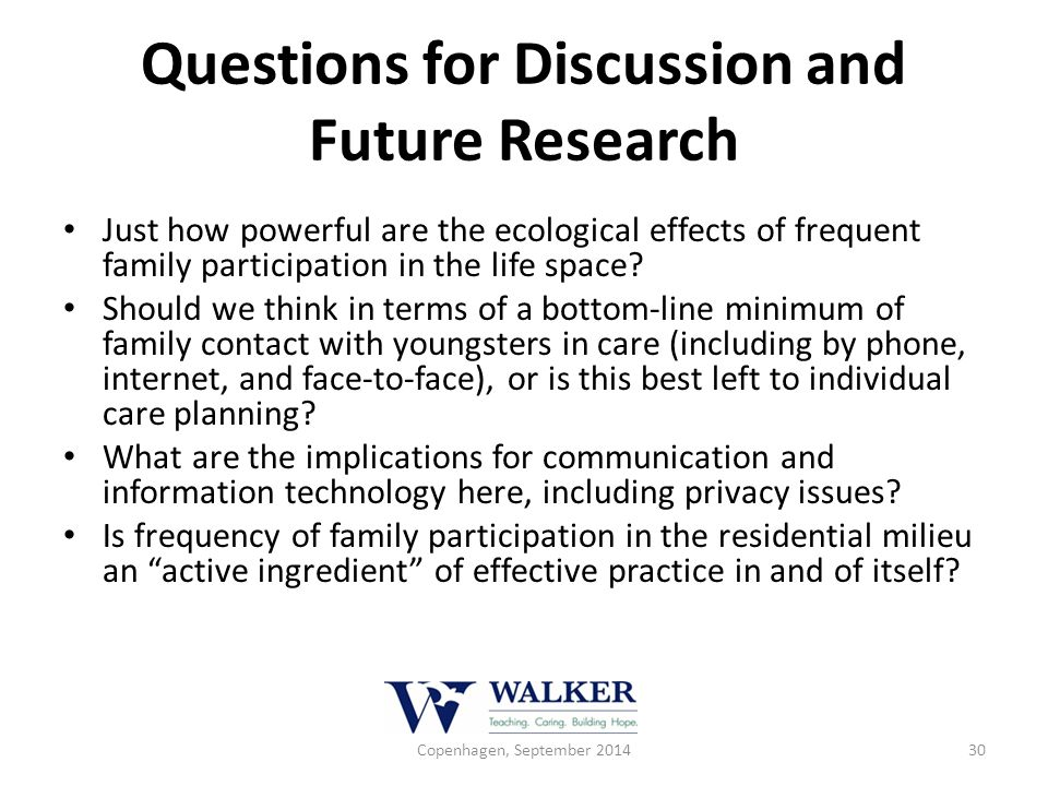 Questions for Discussion and Future Research Just how powerful are the ecological effects of frequent family participation in the life space? Should w