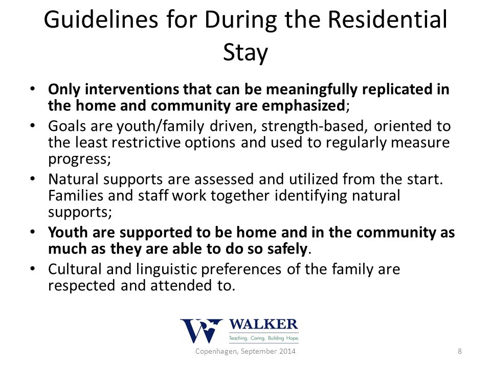Guidelines for During the Residential Stay Only interventions that can be meaningfully replicated in the home and community are emphasized; Goals are