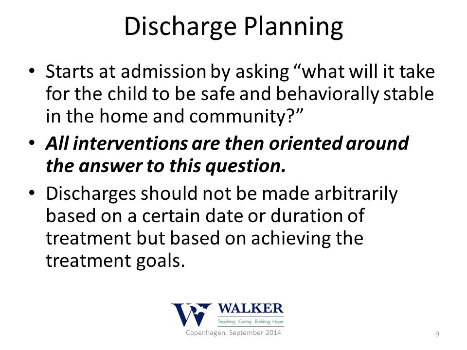 "Discharge Planning Starts at admission by asking ""what will it take for the child to be safe and behaviorally stable in the home and community?"" All i"