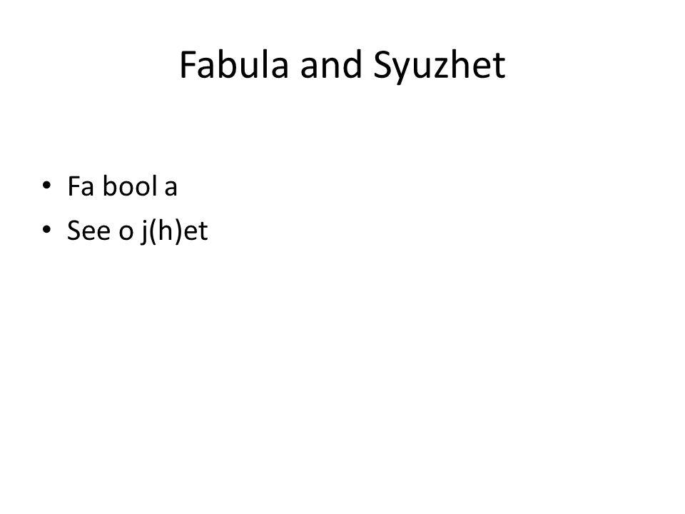 Fabula and Syuzhet Fa bool a See o j(h)et