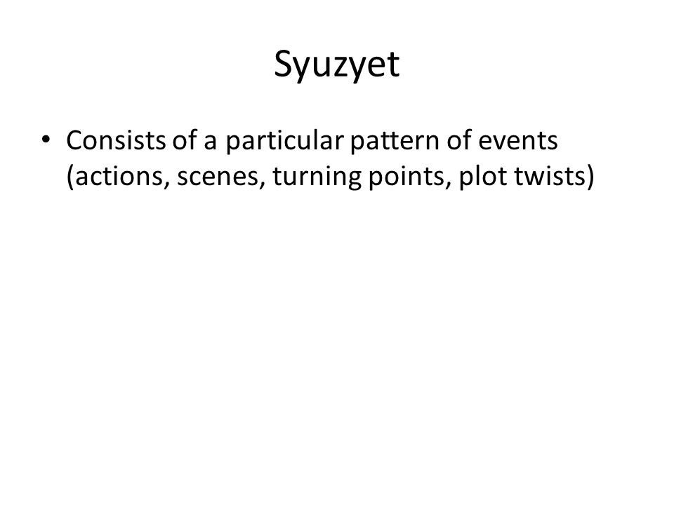 Syuzyet Consists of a particular pattern of events (actions, scenes, turning points, plot twists)
