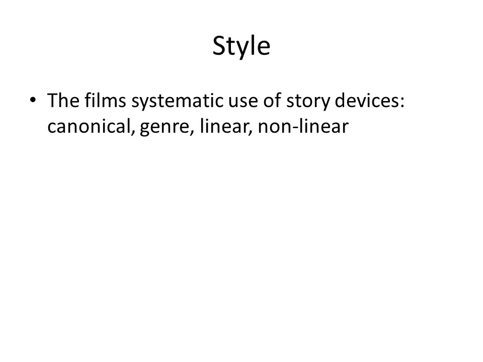Style The films systematic use of story devices: canonical, genre, linear, non-linear